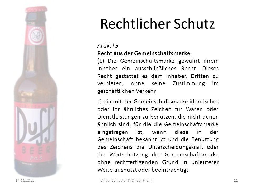 Rechtlicher Schutz 14.11.2011Oliver Schlatter & Oliver Fröhli11 Artikel 9 Recht aus der Gemeinschaftsmarke (1) Die Gemeinschaftsmarke gewährt ihrem In