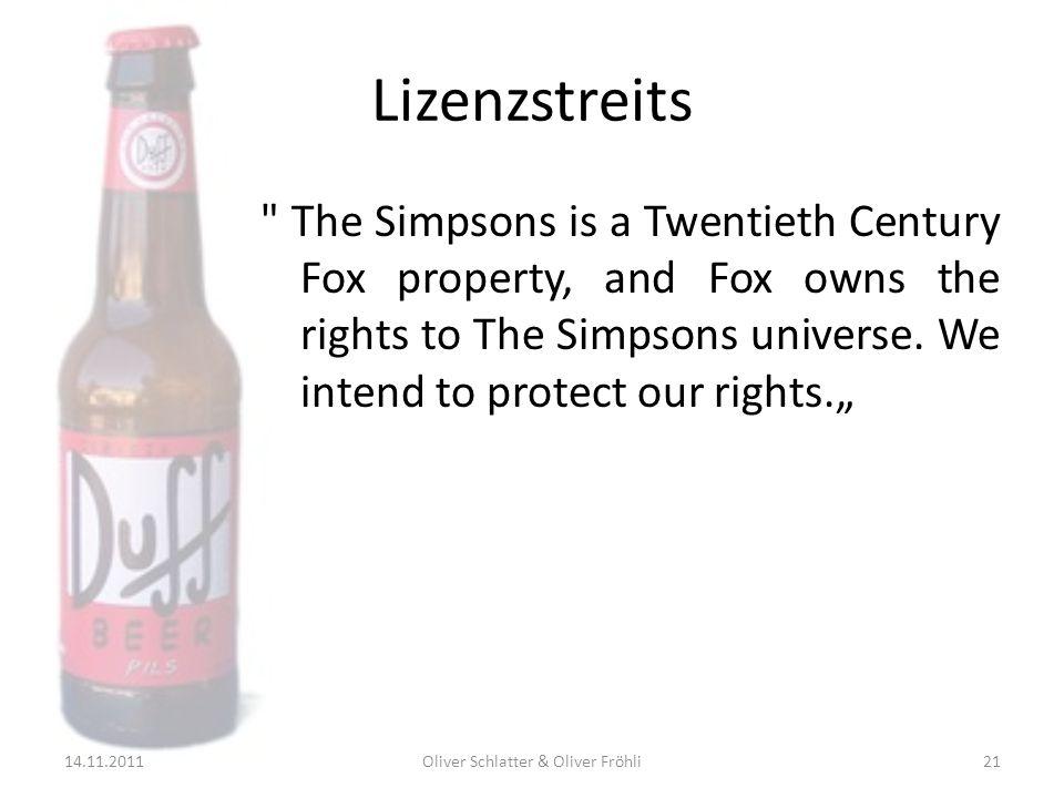 Lizenzstreits The Simpsons is a Twentieth Century Fox property, and Fox owns the rights to The Simpsons universe.