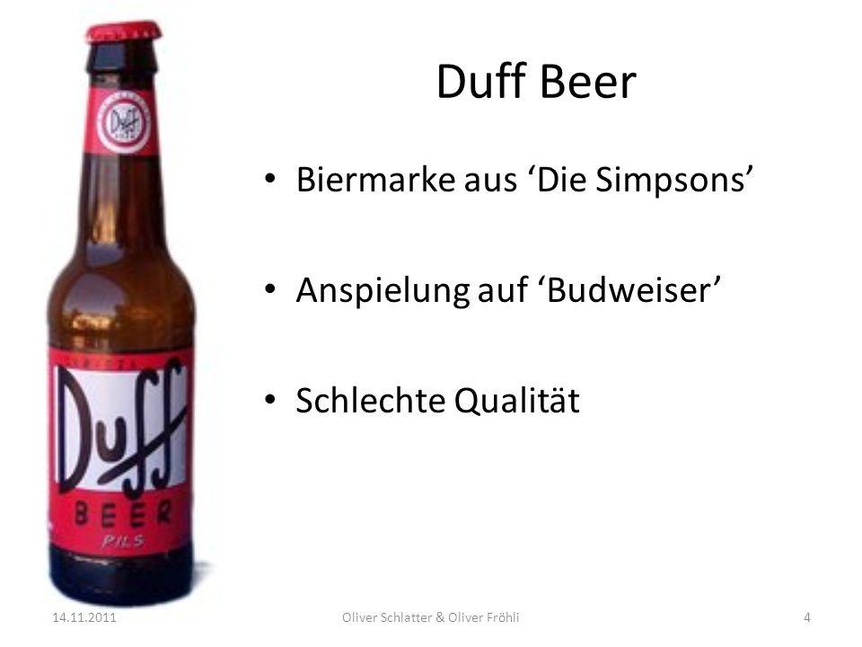 Duff Beer Biermarke aus Die Simpsons Anspielung auf Budweiser Schlechte Qualität 14.11.2011Oliver Schlatter & Oliver Fröhli4