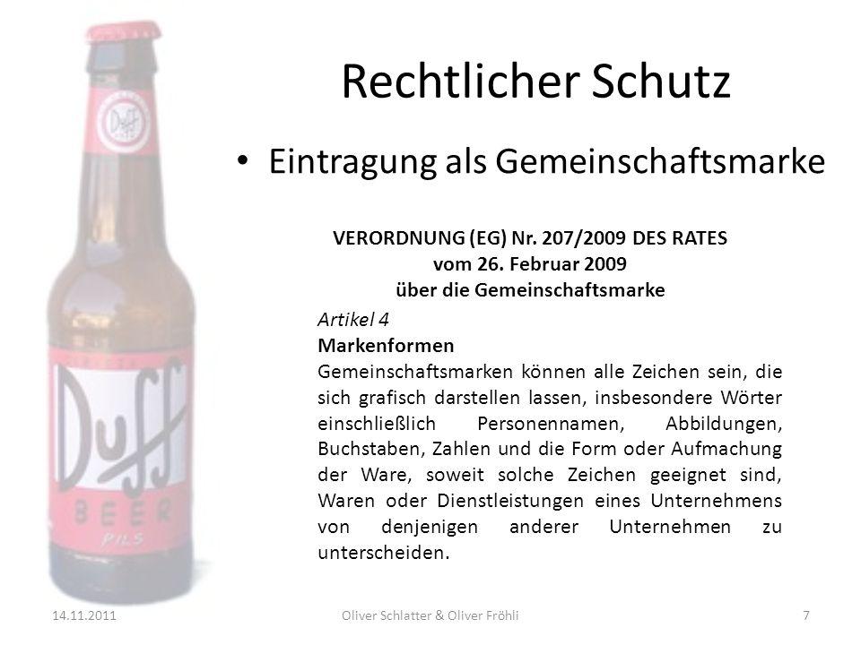 Rechtlicher Schutz 14.11.2011Oliver Schlatter & Oliver Fröhli8 Artikel 9 Recht aus der Gemeinschaftsmarke (1) Die Gemeinschaftsmarke gewährt ihrem Inhaber ein ausschließliches Recht.