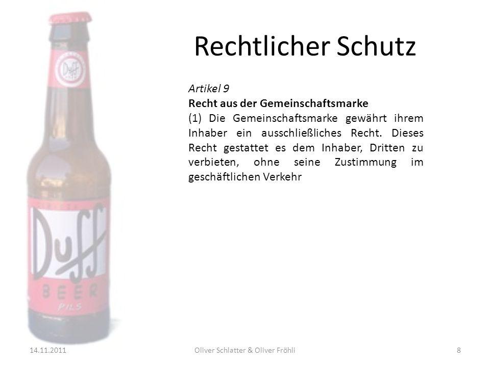 Rechtlicher Schutz 14.11.2011Oliver Schlatter & Oliver Fröhli9 Artikel 9 Recht aus der Gemeinschaftsmarke (1) Die Gemeinschaftsmarke gewährt ihrem Inhaber ein ausschließliches Recht.