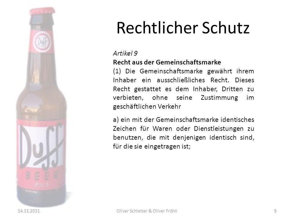 Rechtlicher Schutz 14.11.2011Oliver Schlatter & Oliver Fröhli9 Artikel 9 Recht aus der Gemeinschaftsmarke (1) Die Gemeinschaftsmarke gewährt ihrem Inh