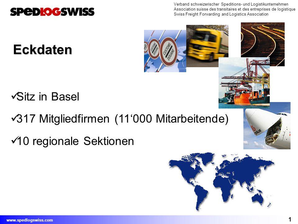 1 Verband schweizerischer Speditions- und Logistikunternehmen Association suisse des transitaires et des entreprises de logistique Swiss Freight Forwarding and Logistics Association www.spedlogswiss.com Eckdaten Sitz in Basel 317 Mitgliedfirmen (11000 Mitarbeitende) 10 regionale Sektionen