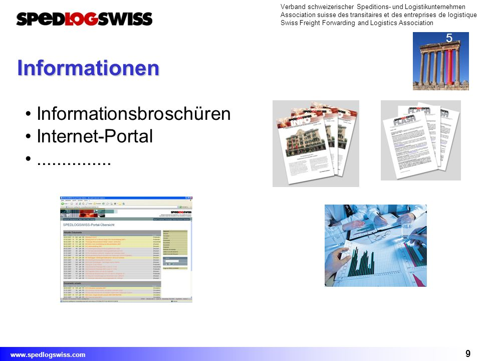 9 Verband schweizerischer Speditions- und Logistikunternehmen Association suisse des transitaires et des entreprises de logistique Swiss Freight Forwarding and Logistics Association www.spedlogswiss.com Informationen Informationsbroschüren Internet-Portal...............