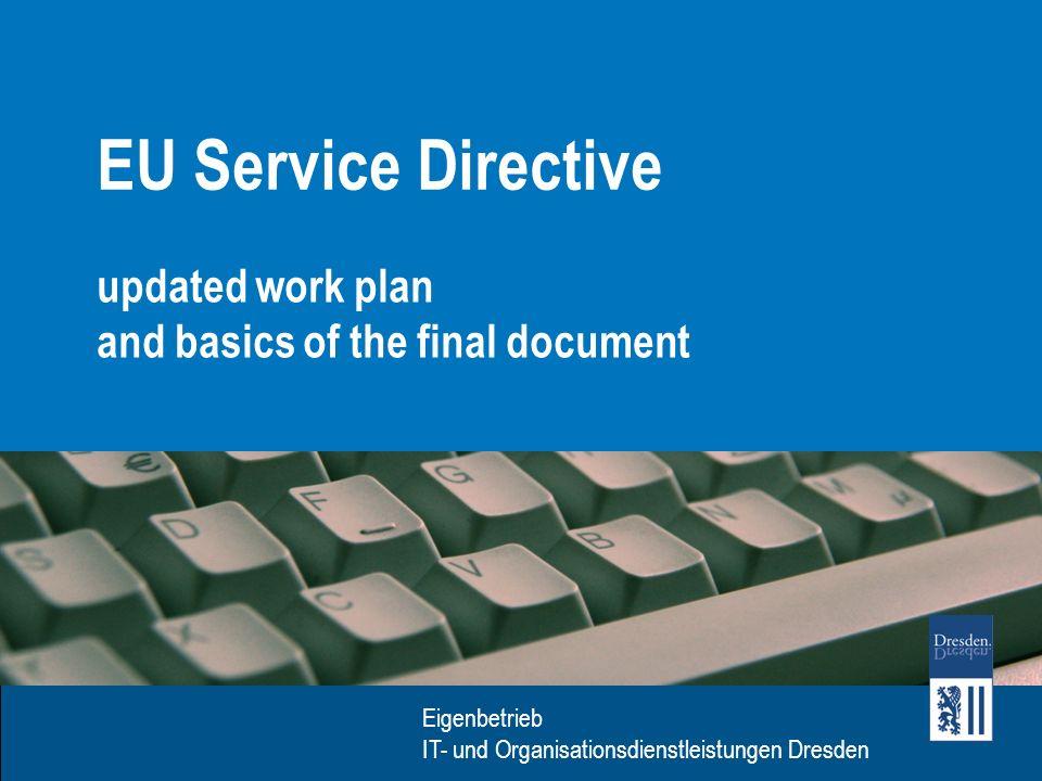 Eigenbetrieb IT- Dienstleistungen Dresden Eigenbetrieb IT- und Organisationsdienstleistungen Dresden Final Paper The Service Directive means a new paradigm to public authorities.