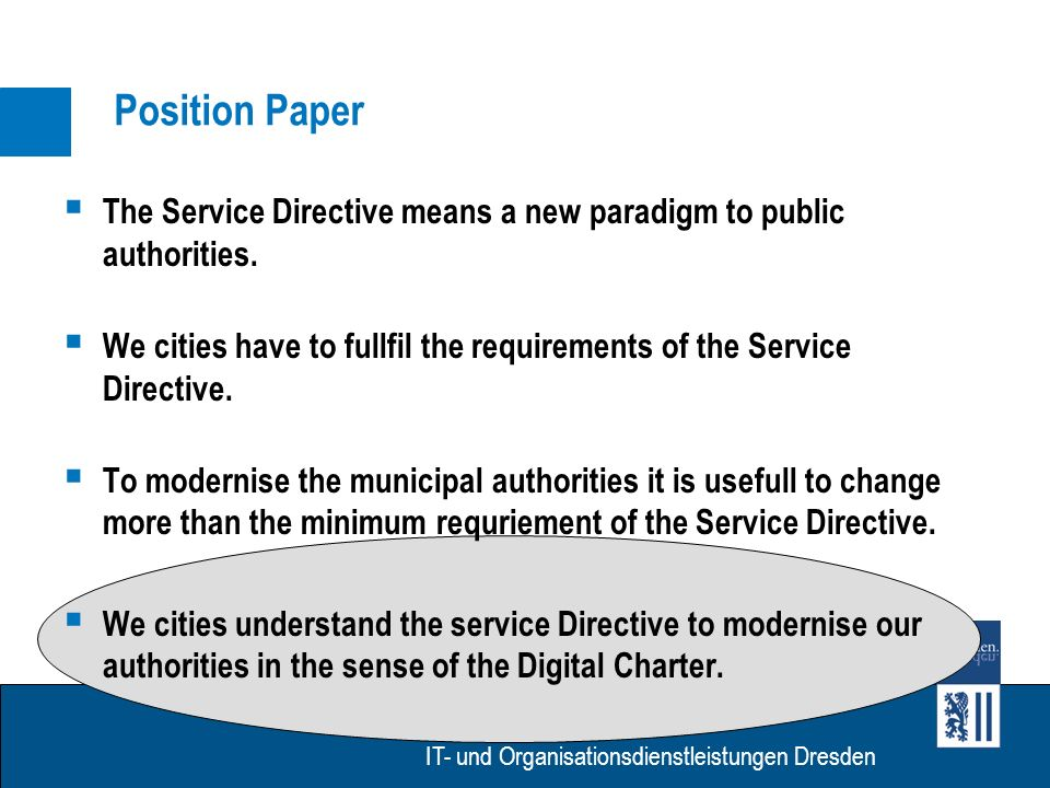 Eigenbetrieb IT- Dienstleistungen Dresden Eigenbetrieb IT- und Organisationsdienstleistungen Dresden Position Paper The Service Directive means a new paradigm to public authorities.