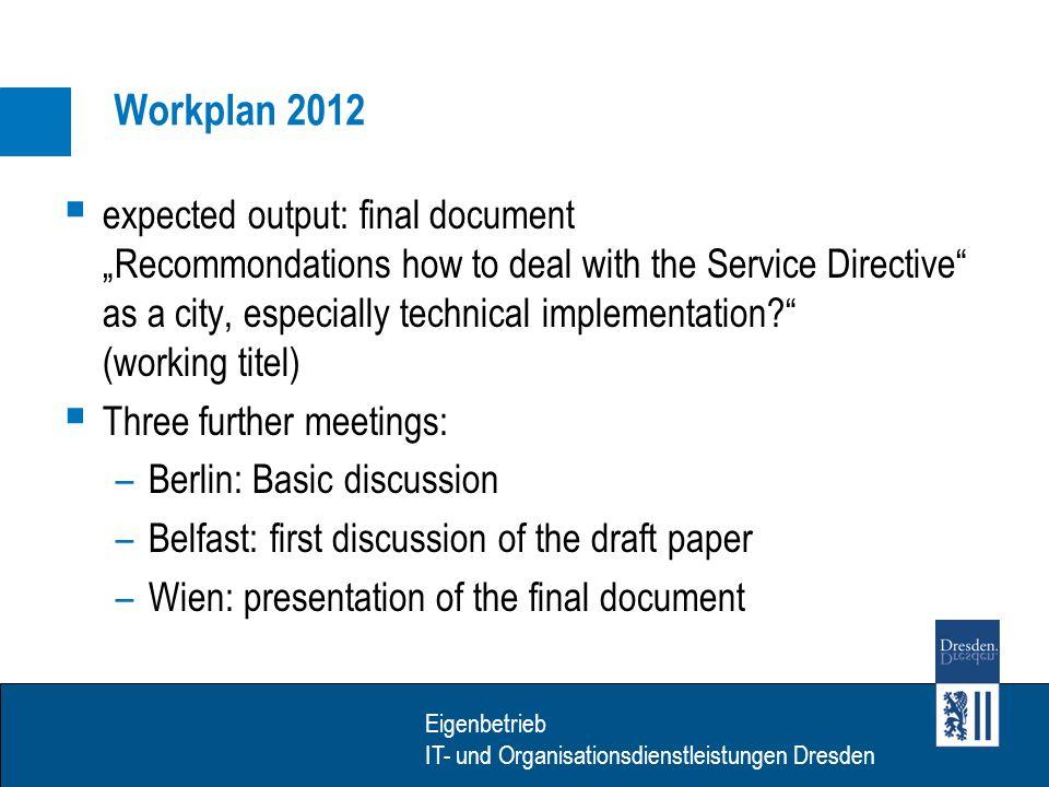 Eigenbetrieb IT- Dienstleistungen Dresden Eigenbetrieb IT- und Organisationsdienstleistungen Dresden Agenda, 21.03.2012, Berlin Workplan for 2012 (M.