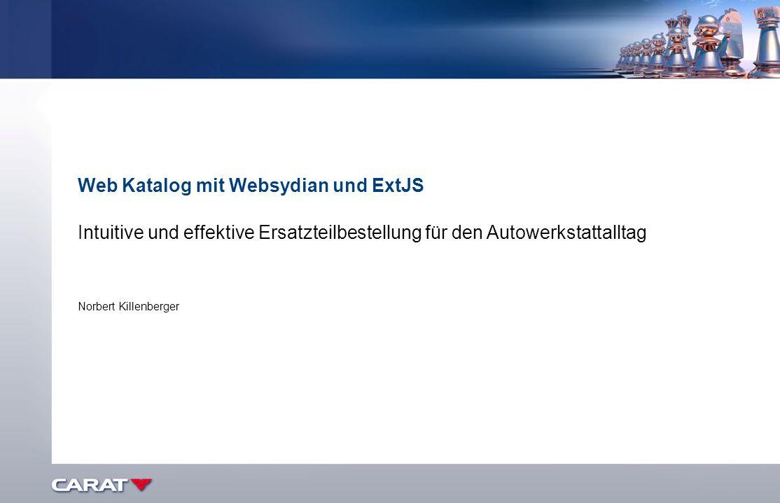 Web Katalog mit Websydian und ExtJS Intuitive und effektive Ersatzteilbestellung für den Autowerkstattalltag Norbert Killenberger