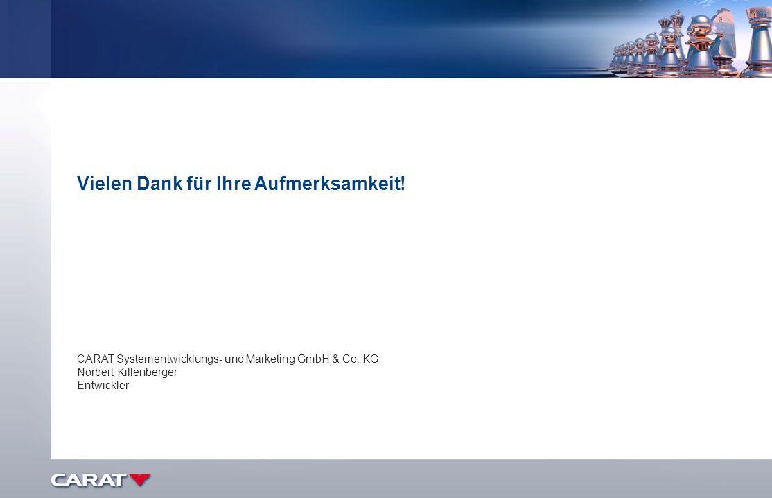 Vielen Dank für Ihre Aufmerksamkeit! CARAT Systementwicklungs- und Marketing GmbH & Co. KG Norbert Killenberger Entwickler
