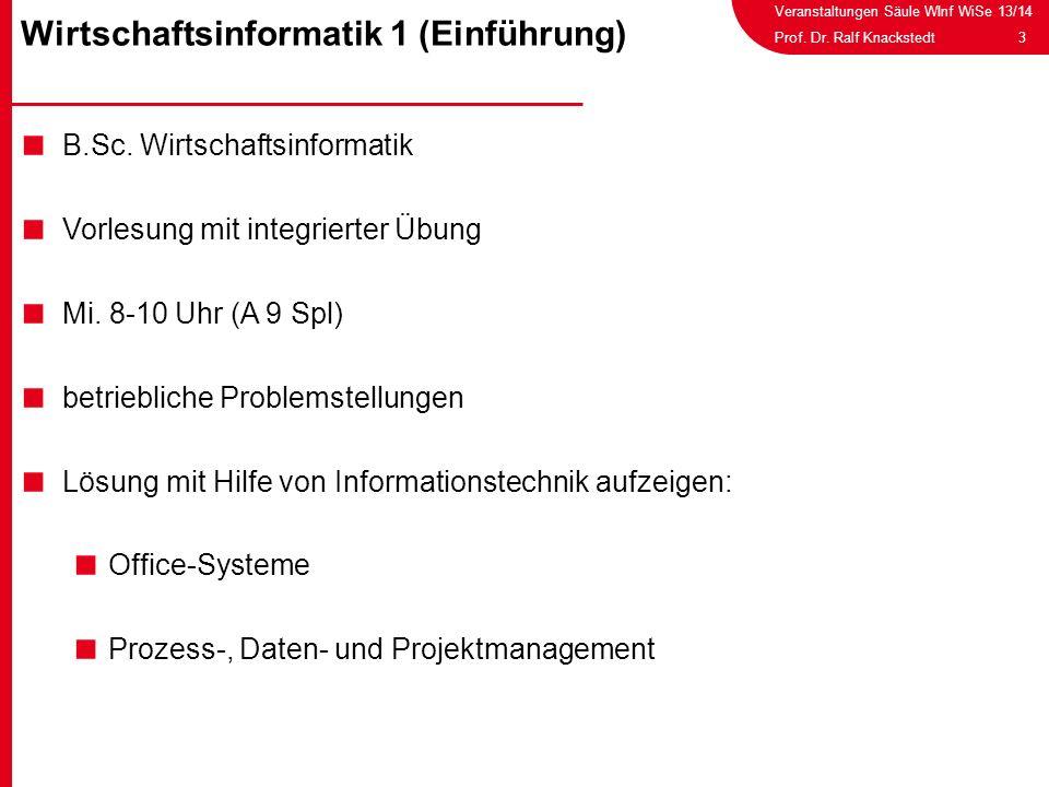 Veranstaltungen Säule WInf WiSe 13/14 3Prof. Dr. Ralf Knackstedt B.Sc. Wirtschaftsinformatik Vorlesung mit integrierter Übung Mi. 8-10 Uhr (A 9 Spl) b