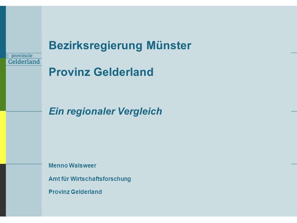 Bezirksregierung Münster Provinz Gelderland Ein regionaler Vergleich Menno Walsweer Amt für Wirtschaftsforschung Provinz Gelderland