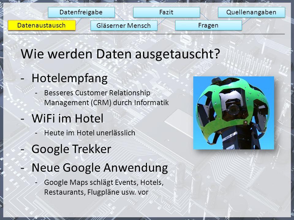 Datenaustausch Datenfreigabe Gläserner Mensch Fazit Fragen Quellenangaben Datenaustausch Wie werden Daten ausgetauscht? -Hotelempfang -Besseres Custom