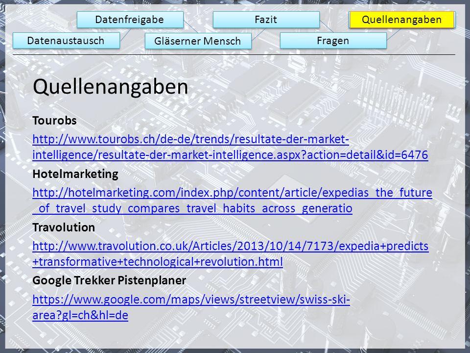 Datenaustausch Datenfreigabe Gläserner Mensch Fazit Fragen Quellenangaben Tourobs http://www.tourobs.ch/de-de/trends/resultate-der-market- intelligenc