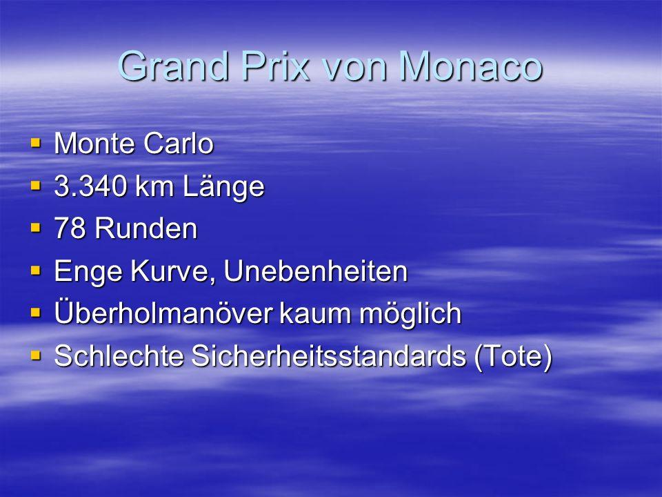 Grand Prix von Monaco Monte Carlo Monte Carlo 3.340 km Länge 3.340 km Länge 78 Runden 78 Runden Enge Kurve, Unebenheiten Enge Kurve, Unebenheiten Überholmanöver kaum möglich Überholmanöver kaum möglich Schlechte Sicherheitsstandards (Tote) Schlechte Sicherheitsstandards (Tote)
