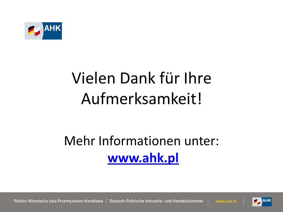 Vielen Dank für Ihre Aufmerksamkeit! Mehr Informationen unter: www.ahk.pl