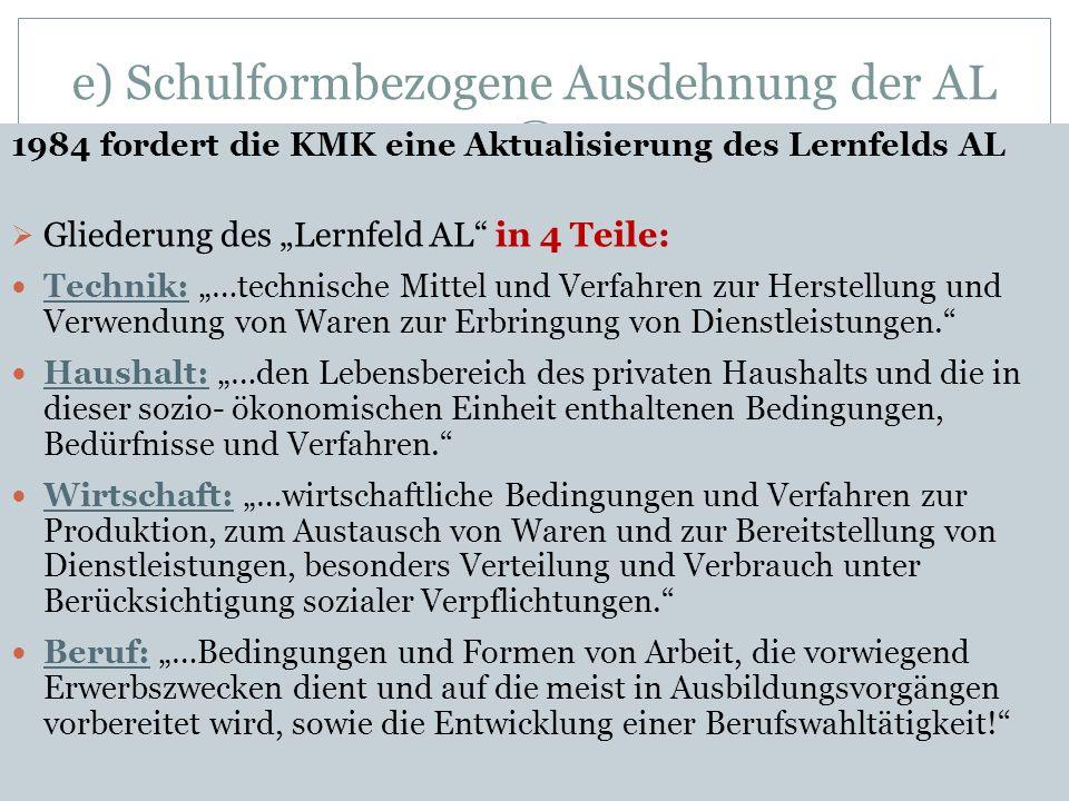 e) Schulformbezogene Ausdehnung der AL 1984 fordert die KMK eine Aktualisierung des Lernfelds AL Gliederung des Lernfeld AL in 4 Teile: Technik: …tech
