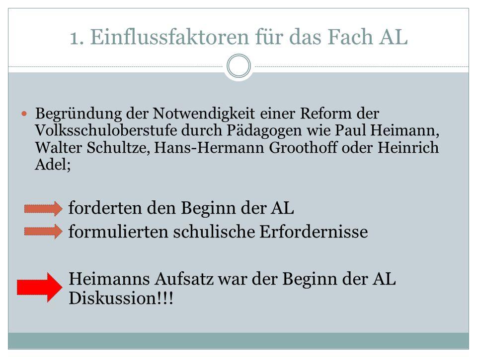 1. Einflussfaktoren für das Fach AL Begründung der Notwendigkeit einer Reform der Volksschuloberstufe durch Pädagogen wie Paul Heimann, Walter Schultz
