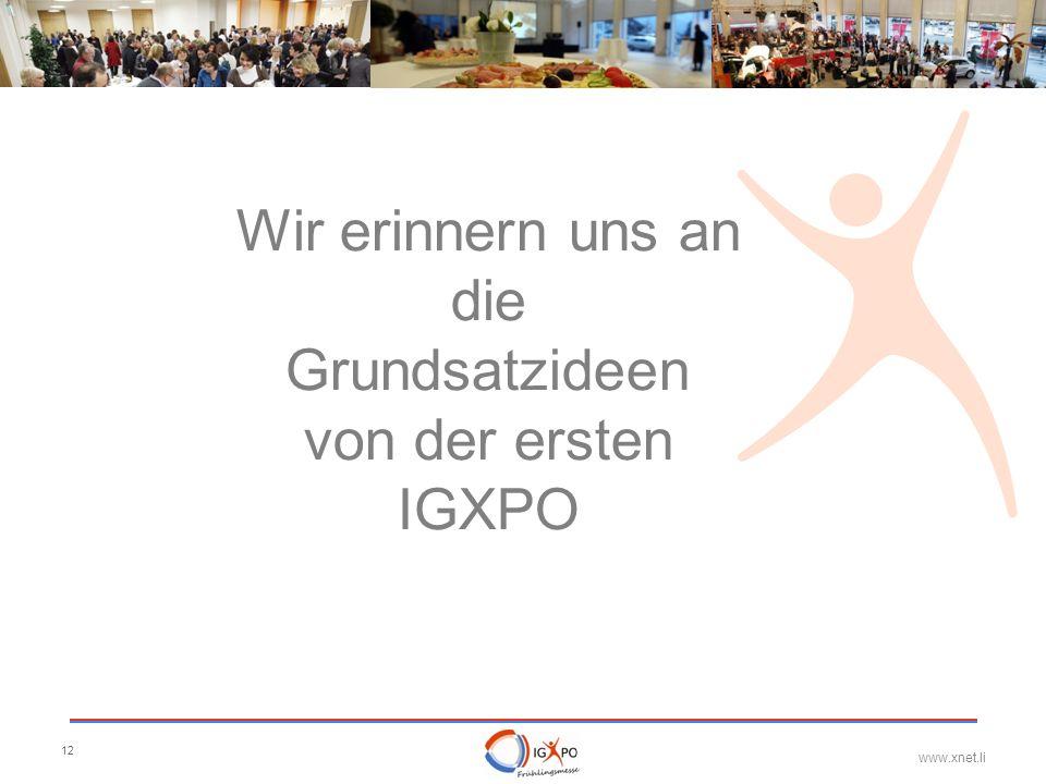 www.xnet.li 12 Wir erinnern uns an die Grundsatzideen von der ersten IGXPO