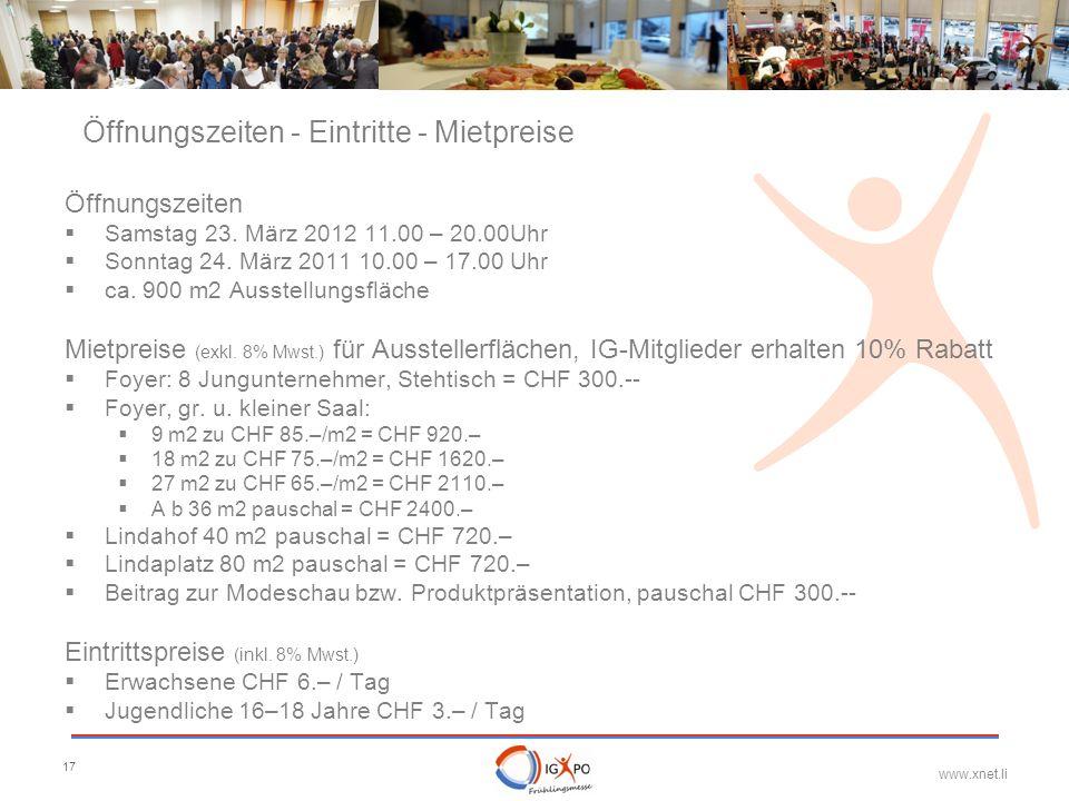 www.xnet.li 17 Öffnungszeiten - Eintritte - Mietpreise Öffnungszeiten Samstag 23. März 2012 11.00 – 20.00Uhr Sonntag 24. März 2011 10.00 – 17.00 Uhr c
