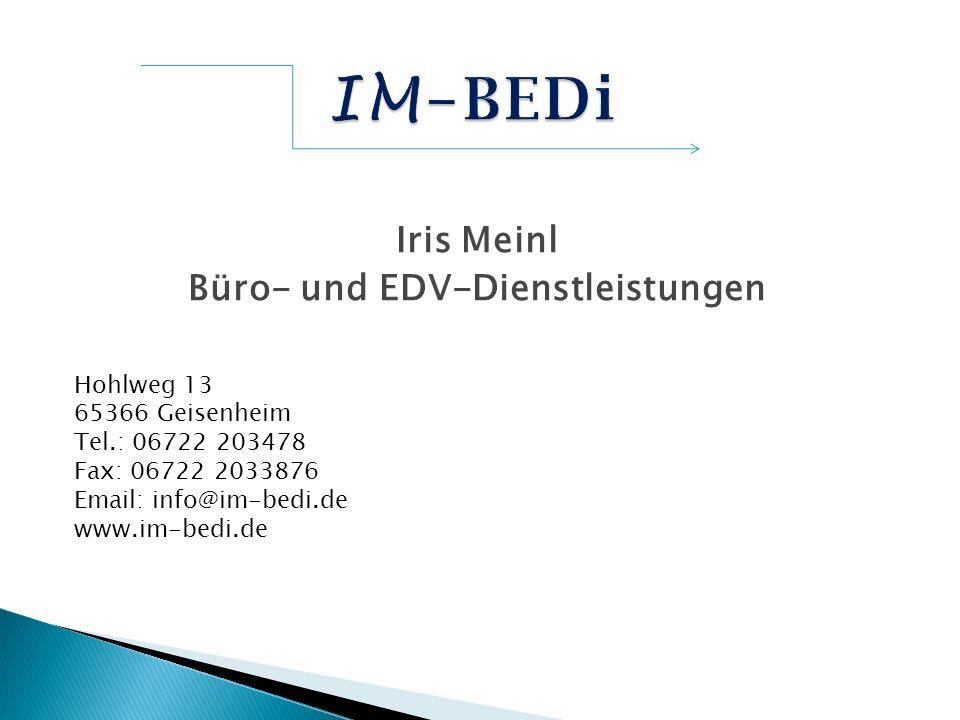 Iris Meinl Büro- und EDV-Dienstleistungen Hohlweg 13 65366 Geisenheim Tel.: 06722 203478 Fax: 06722 2033876 Email: info@im-bedi.de www.im-bedi.de