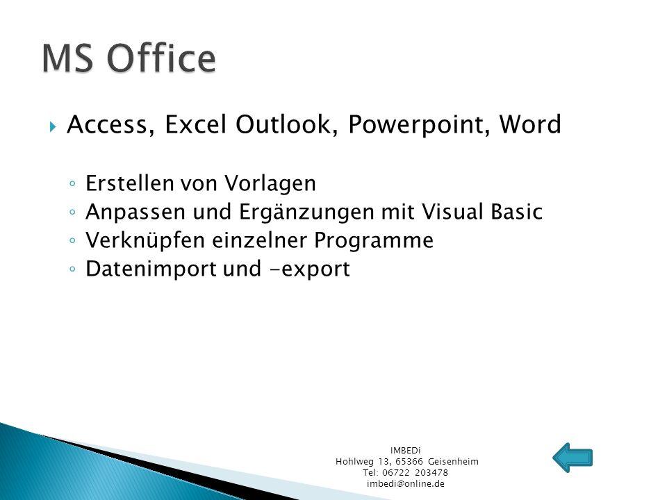 Access, Excel Outlook, Powerpoint, Word Erstellen von Vorlagen Anpassen und Ergänzungen mit Visual Basic Verknüpfen einzelner Programme Datenimport un