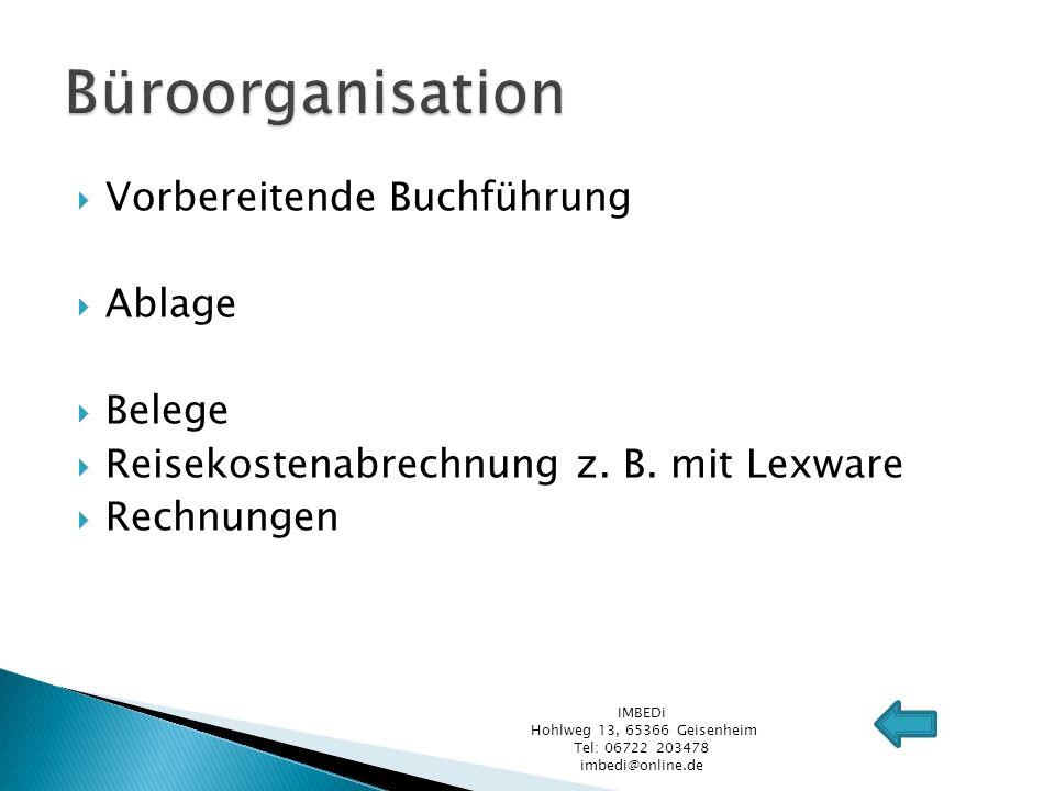 Vorbereitende Buchführung Ablage Belege Reisekostenabrechnung z. B. mit Lexware Rechnungen IMBEDi Hohlweg 13, 65366 Geisenheim Tel: 06722 203478 imbed