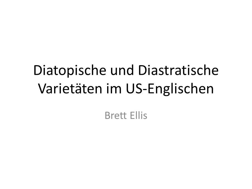 Diatopische und Diastratische Varietäten im US-Englischen Brett Ellis