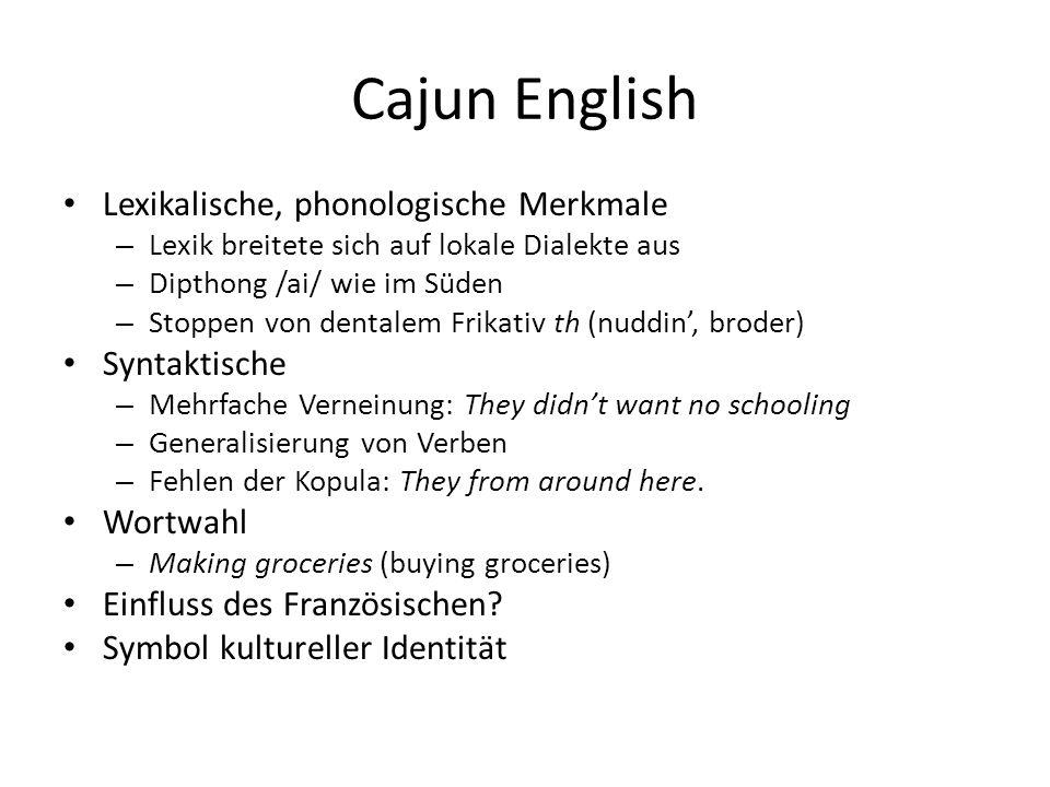 Cajun English Lexikalische, phonologische Merkmale – Lexik breitete sich auf lokale Dialekte aus – Dipthong /ai/ wie im Süden – Stoppen von dentalem F