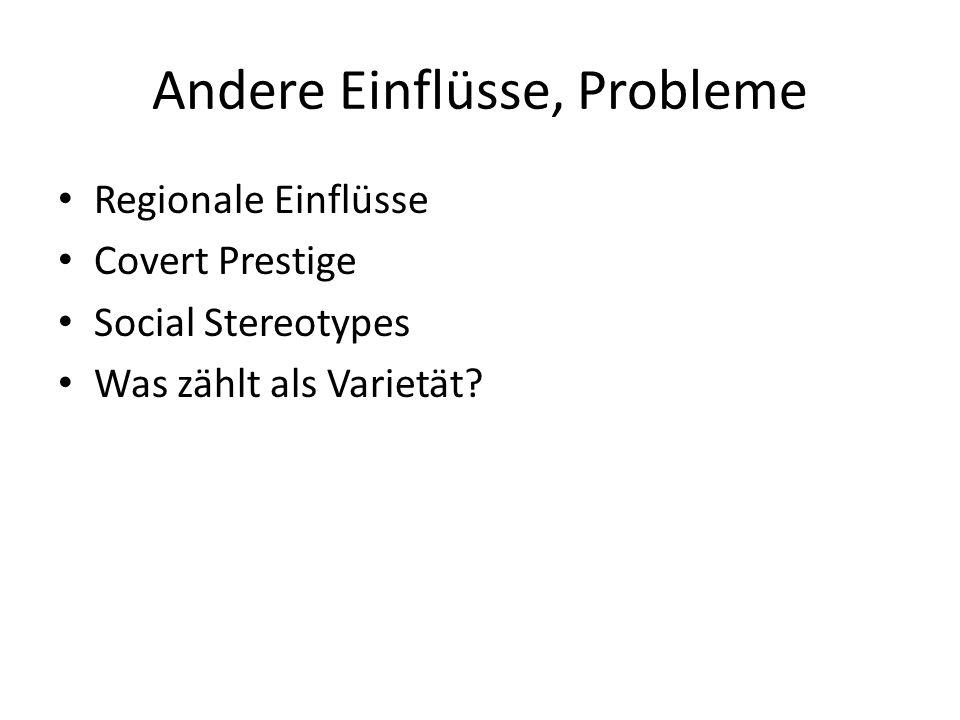 Andere Einflüsse, Probleme Regionale Einflüsse Covert Prestige Social Stereotypes Was zählt als Varietät?