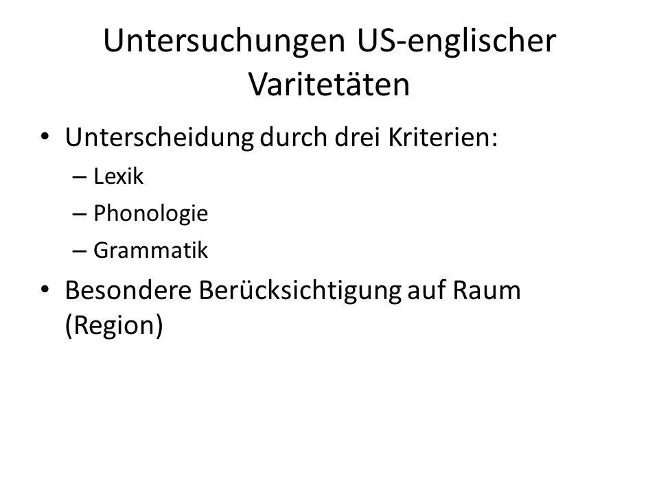 Untersuchungen US-englischer Varitetäten Unterscheidung durch drei Kriterien: – Lexik – Phonologie – Grammatik Besondere Berücksichtigung auf Raum (Region)