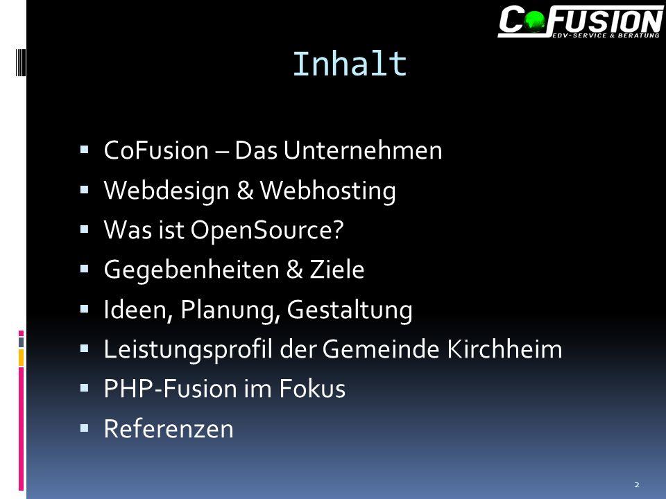 Inhalt CoFusion – Das Unternehmen Webdesign & Webhosting Was ist OpenSource.