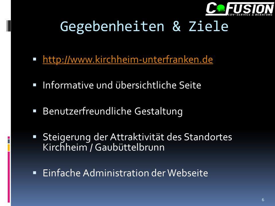 Gegebenheiten & Ziele http://www.kirchheim-unterfranken.de Informative und übersichtliche Seite Benutzerfreundliche Gestaltung Steigerung der Attraktivität des Standortes Kirchheim / Gaubüttelbrunn Einfache Administration der Webseite 6