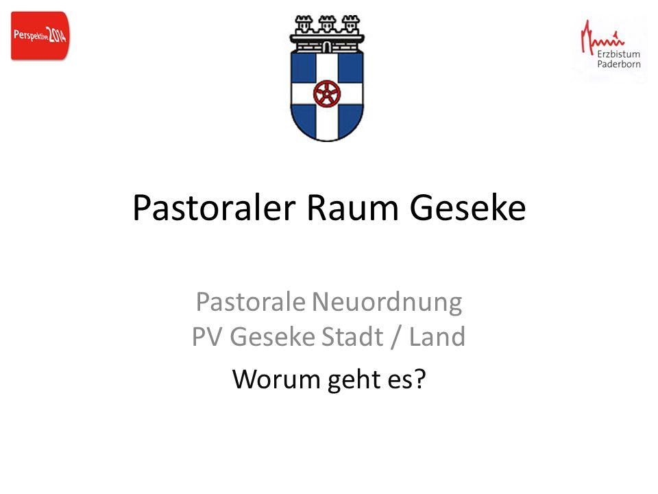 Pastoraler Raum Geseke Pastorale Neuordnung PV Geseke Stadt / Land Worum geht es?