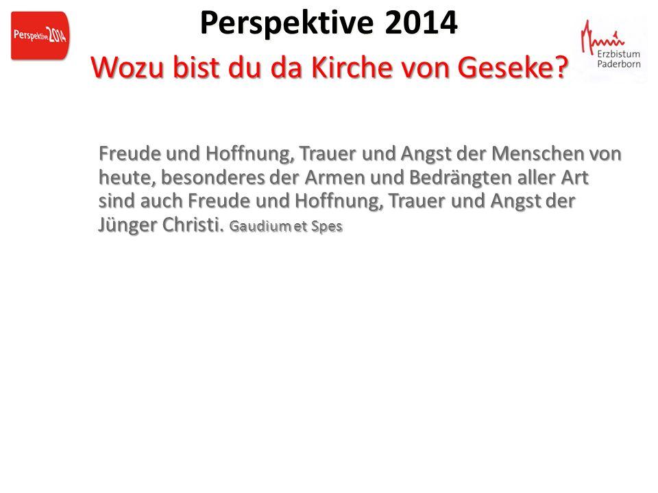 Wozu bist du da Kirche von Geseke? Perspektive 2014 Wozu bist du da Kirche von Geseke? Freude und Hoffnung, Trauer und Angst der Menschen von heute, b