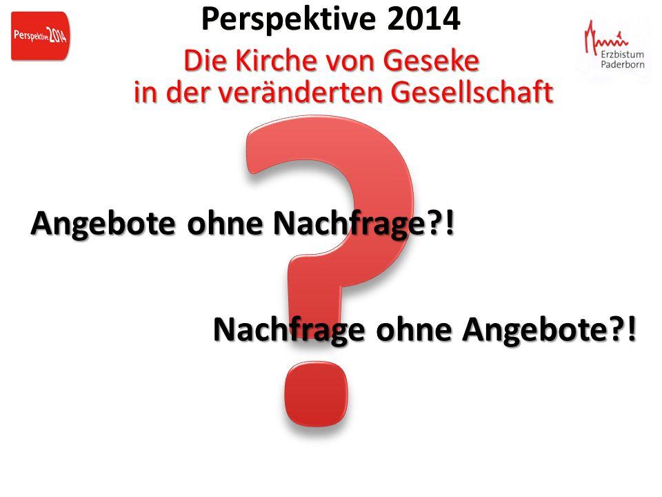 Perspektive 2014 Die Kirche von Geseke in der veränderten Gesellschaft Perspektive 2014 Die Kirche von Geseke in der veränderten Gesellschaft Angebote ohne Nachfrage?.