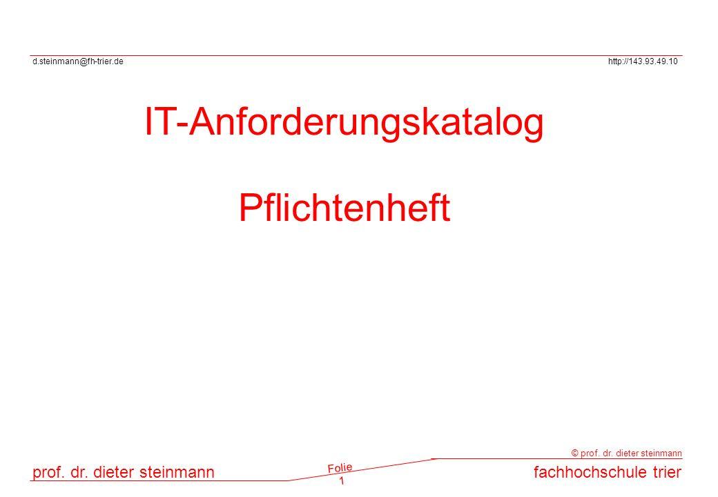 d.steinmann@fh-trier.dehttp://143.93.49.10 prof. dr. dieter steinmannfachhochschule trier © prof. dr. dieter steinmann Folie 1 IT-Anforderungskatalog