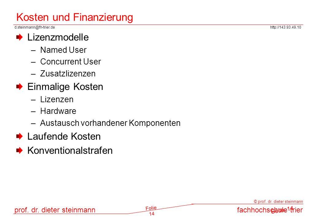 d.steinmann@fh-trier.dehttp://143.93.49.10 prof. dr. dieter steinmannfachhochschule trier © prof. dr. dieter steinmann Folie 14 Kosten und Finanzierun