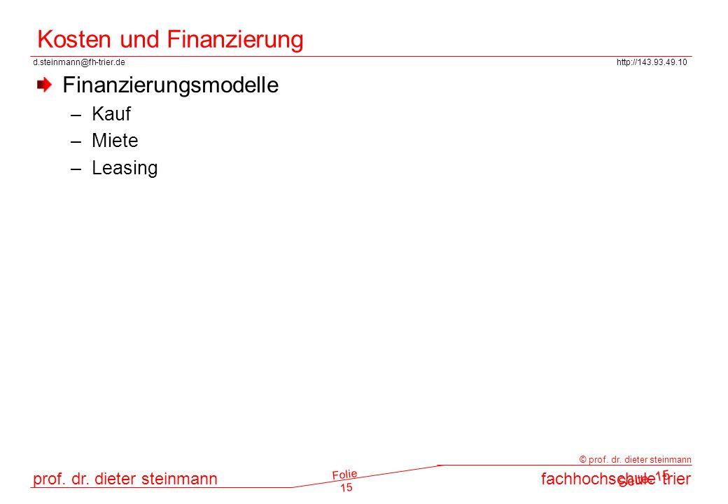 d.steinmann@fh-trier.dehttp://143.93.49.10 prof. dr. dieter steinmannfachhochschule trier © prof. dr. dieter steinmann Folie 15 Kosten und Finanzierun