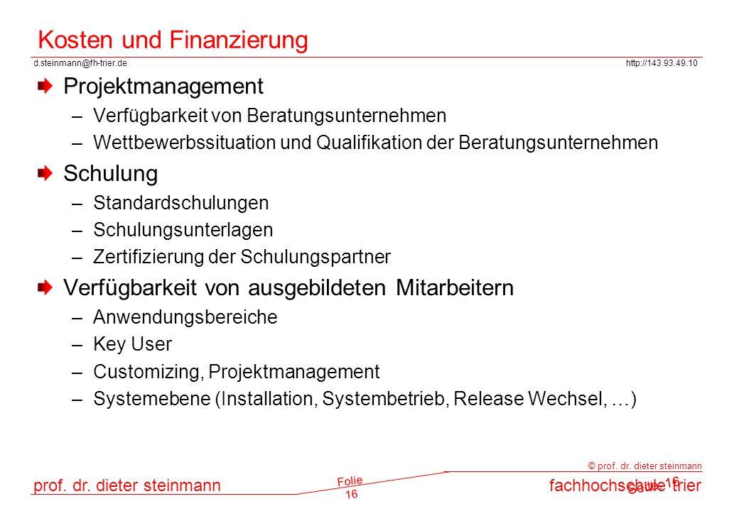 d.steinmann@fh-trier.dehttp://143.93.49.10 prof. dr. dieter steinmannfachhochschule trier © prof. dr. dieter steinmann Folie 16 Kosten und Finanzierun