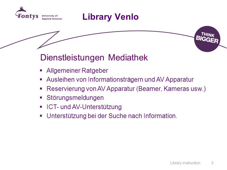 Library instruction5 Library Venlo Dienstleistungen Mediathek Allgemeiner Ratgeber Ausleihen von Informationsträgern und AV Apparatur Reservierung von AV Apparatur (Beamer, Kameras usw.) Störungsmeldungen ICT- und AV-Unterstützung Unterstützung bei der Suche nach Information.