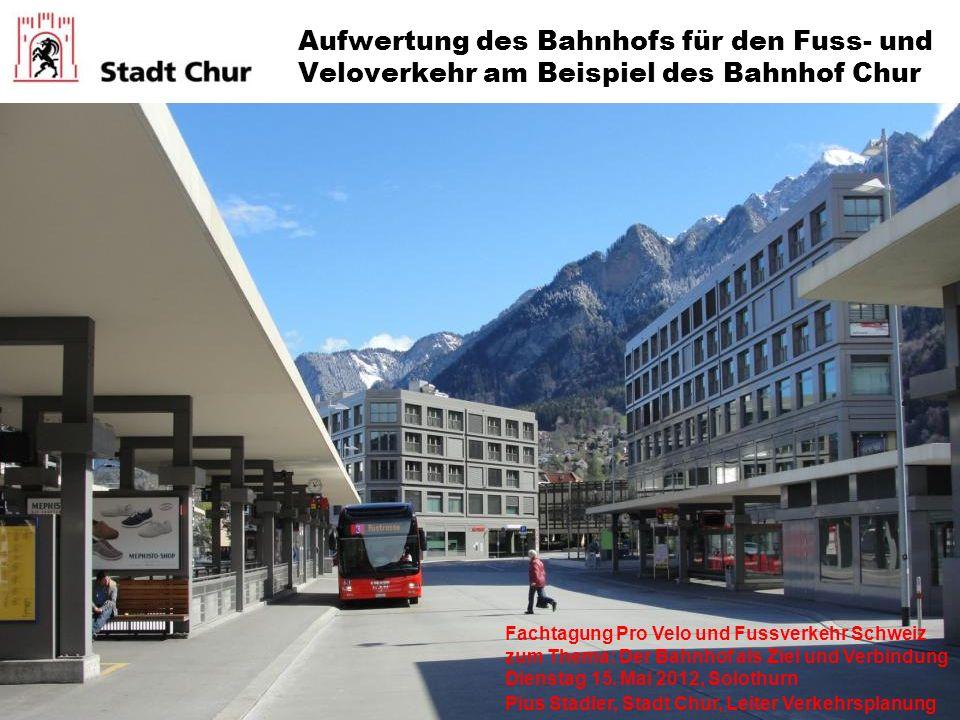 Aufwertung des Bahnhofs für den Fuss- und Veloverkehr am Beispiel des Bahnhof Chur Fachtagung Pro Velo und Fussverkehr Schweiz zum Thema: Der Bahnhof