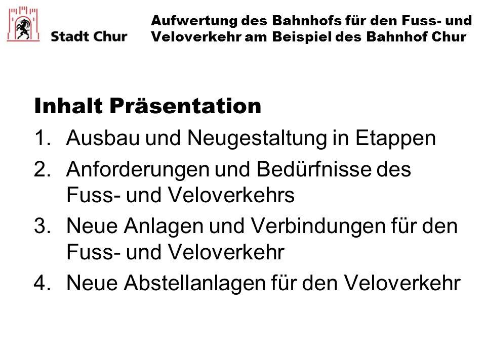 Inhalt Präsentation 1.Ausbau und Neugestaltung in Etappen 2.Anforderungen und Bedürfnisse des Fuss- und Veloverkehrs 3.Neue Anlagen und Verbindungen f