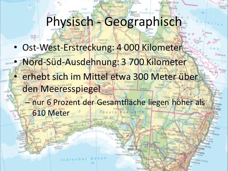 Physisch - Geographisch Ost-West-Erstreckung: 4 000 Kilometer Nord-Süd-Ausdehnung: 3 700 Kilometer erhebt sich im Mittel etwa 300 Meter über den Meere