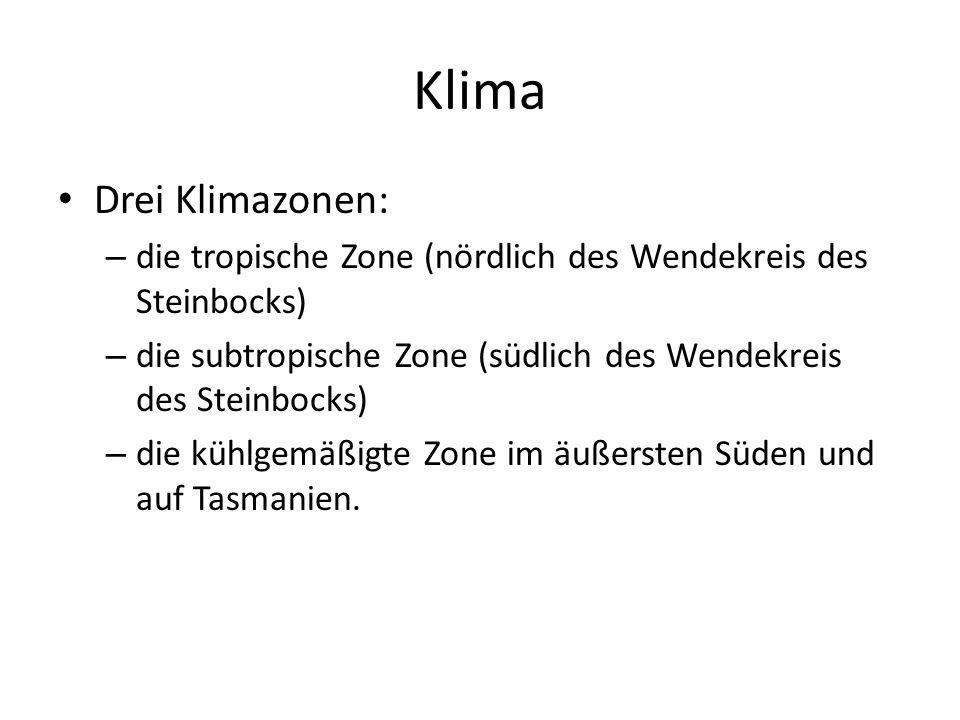 Klima Drei Klimazonen: – die tropische Zone (nördlich des Wendekreis des Steinbocks) – die subtropische Zone (südlich des Wendekreis des Steinbocks) –