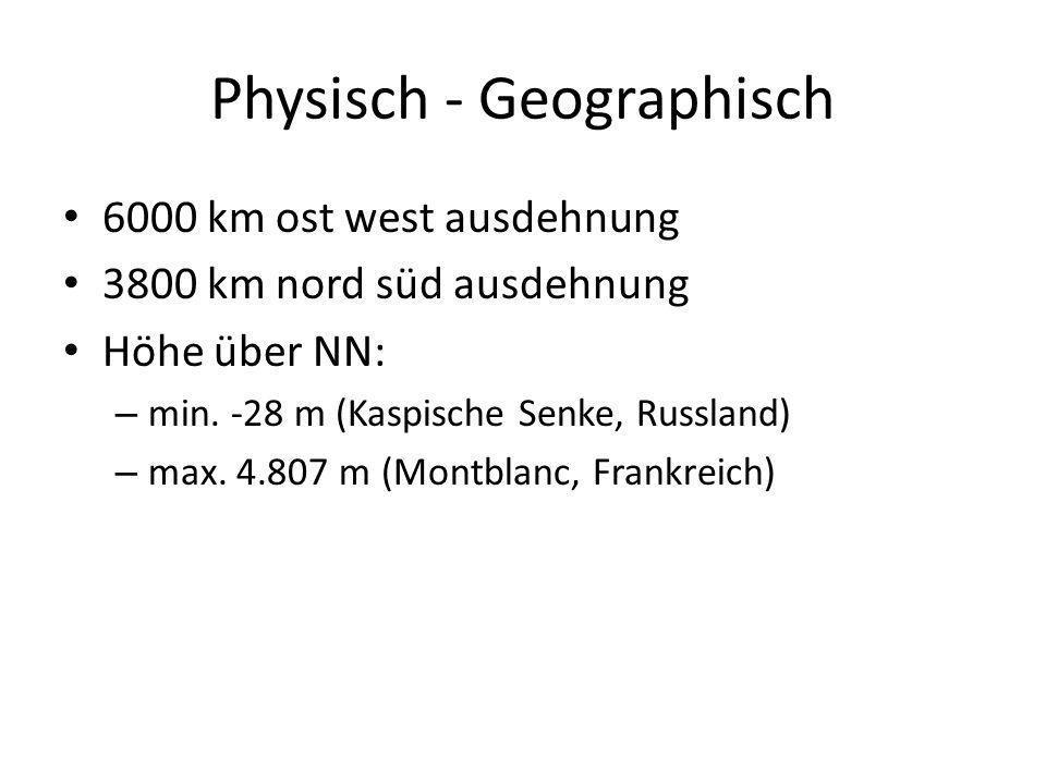 Physisch - Geographisch 6000 km ost west ausdehnung 3800 km nord süd ausdehnung Höhe über NN: – min. -28 m (Kaspische Senke, Russland) – max. 4.807 m