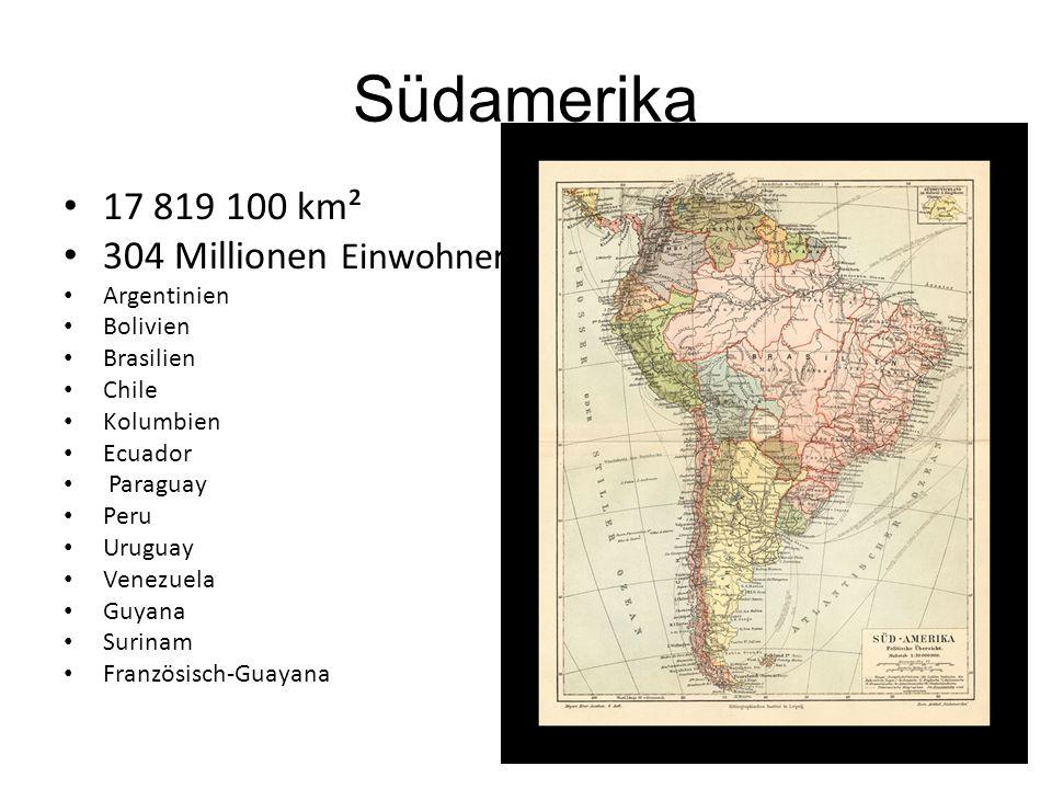 17 819 100 km² 304 Millionen Einwohner Argentinien Bolivien Brasilien Chile Kolumbien Ecuador Paraguay Peru Uruguay Venezuela Guyana Surinam Französis