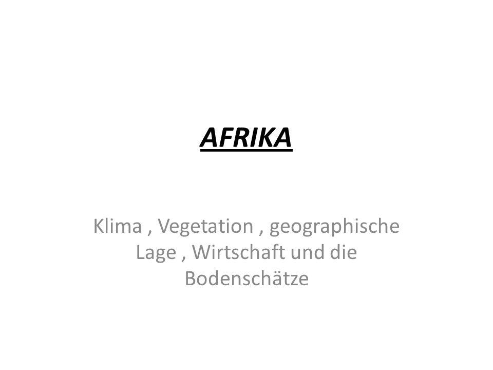 AFRIKA Klima, Vegetation, geographische Lage, Wirtschaft und die Bodenschätze
