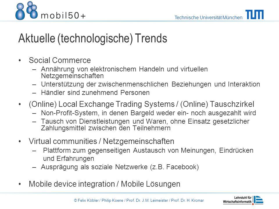Technische Universität München © Felix Köbler / Philip Koene / Prof. Dr. J.M. Leimeister / Prof. Dr. H. Krcmar Aktuelle (technologische) Trends Social