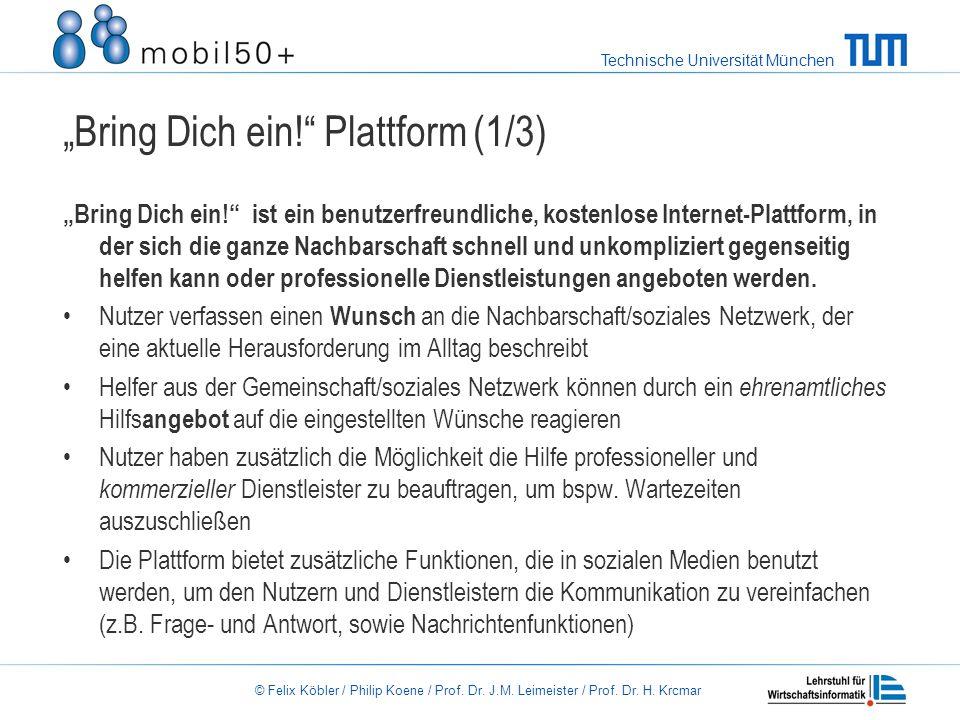 Technische Universität München © Felix Köbler / Philip Koene / Prof. Dr. J.M. Leimeister / Prof. Dr. H. Krcmar Bring Dich ein! Plattform (1/3) Bring D