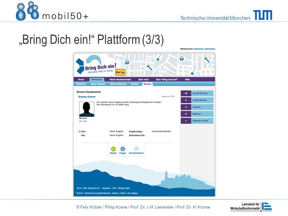 Technische Universität München © Felix Köbler / Philip Koene / Prof. Dr. J.M. Leimeister / Prof. Dr. H. Krcmar Bring Dich ein! Plattform (3/3)